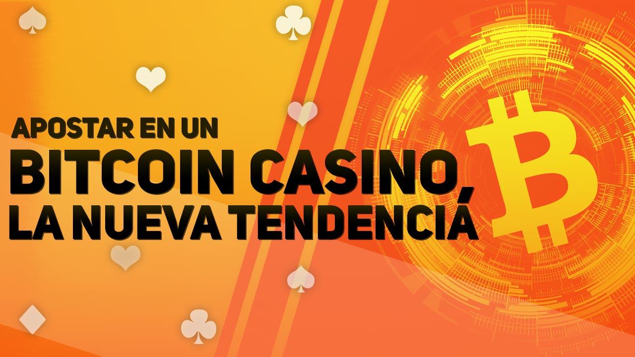Apostar en un Bitcoin Casino, la nueva tendencia